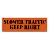 Slower Traffic Keep Right - Bumper Bumper Sticker