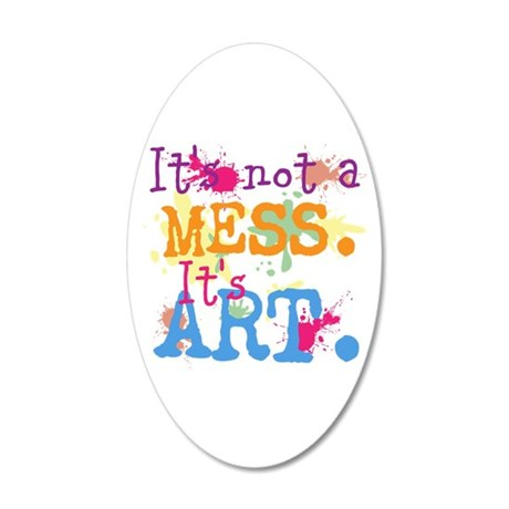 It's not a Mess, It's Art 35x21 Oval Wall Decal