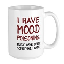 I Have Mood Poisoning Mugs