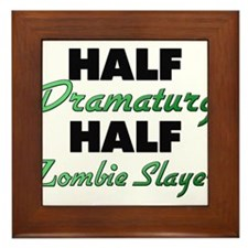 Half Dramaturg Half Zombie Slayer Framed Tile