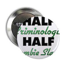 "Half Criminologist Half Zombie Slayer 2.25"" Button"