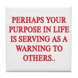 Your purpose in life... Tile Coaster