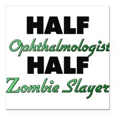 Half Ophthalmologist Half Zombie Slayer Square Car