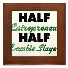 Half Entrepreneur Half Zombie Slayer Framed Tile