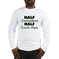 Half Embroiderer Half Zombie Slayer Long Sleeve T-