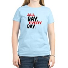 All day. Every day. T-Shirt