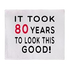It Took 80 Birthday Designs Throw Blanket