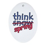 Think Snow Think Spring Oval Ornament