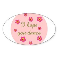 I HOPE YOU DANCE Oval Decal