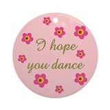 I HOPE YOU DANCE Ornament (Round)