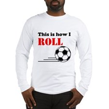How I Roll Long Sleeve T-Shirt