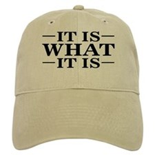IT IS WHAT IT IS Baseball Cap