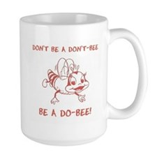 Don't be a don't-bee. Be a do-bee. Mug