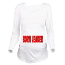 BORN LEADER Long Sleeve Maternity T-Shirt
