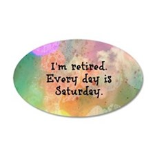 I'm Retired. Every Day is Sa Wall Decal