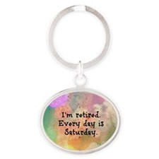 I'm Retired. Every Day is Saturday.  Oval Keychain