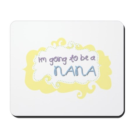 I'm going to be a Nana Mousepad