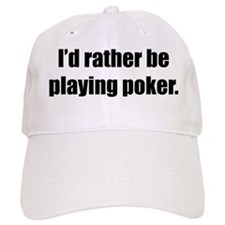 Rather Be Playing Poker Baseball Cap