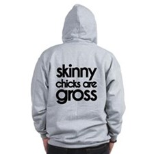 Skinny chicks are Gross Zip Hoodie