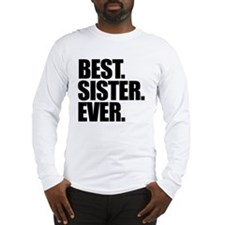 best Sister Ever Long Sleeve T-Shirt