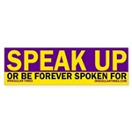 Speak Up, Or... (bumper sticker)