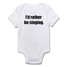 I'd Rather Be Singing Infant Bodysuit