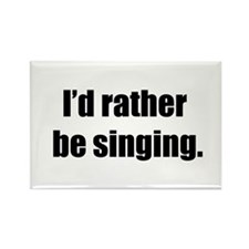I'd Rather Be Singing Rectangle Magnet (100 pack)