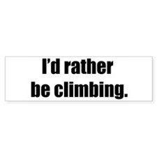 I'd Rather Be Climbing Bumper Bumper Sticker