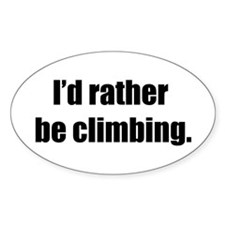 I'd Rather Be Climbing Oval Decal