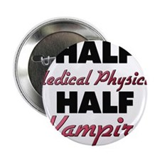 "Half Medical Physicist Half Vampire 2.25"" Button"