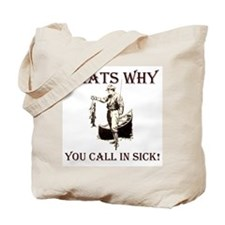 Thats why you call in sick Tote Bag
