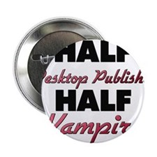 "Half Desktop Publisher Half Vampire 2.25"" Button"