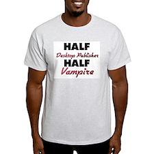 Half Desktop Publisher Half Vampire T-Shirt