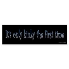 It's Only Kinky the First Time Bumper Stickers