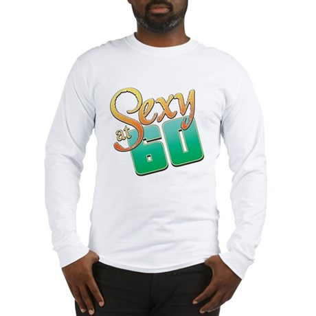 Sexy at Sixty Long Sleeve T-Shirt