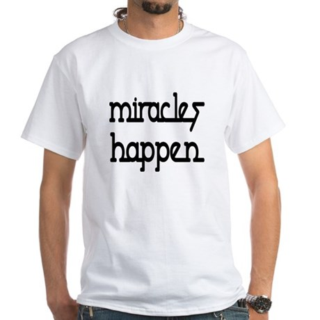 Miracles Happen White T-Shirt