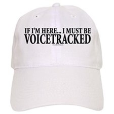 Must Be VoiceTracked Baseball Cap