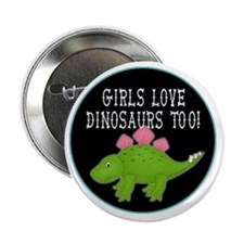 "girls love dinosaurs too 2.25"" Button"