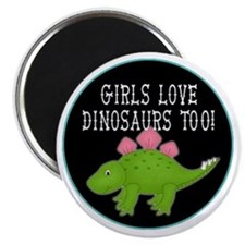 girls love dinosaurs too Magnet