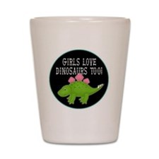 girls love dinosaurs too Shot Glass