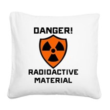 Danger Radioactive Material Square Canvas Pillow