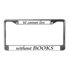 Cannot Live w/o Books License Plate Frame