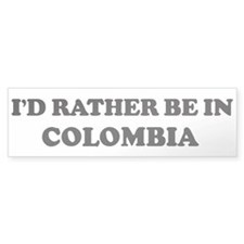 Rather be in COLOMBIA Bumper Bumper Sticker