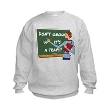 Dont grow up its a trap Sweatshirt