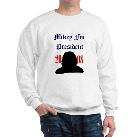 Mikey For President Sweatshirt