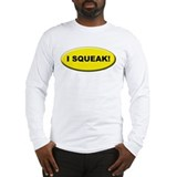 I Squeak! Long Sleeve T-Shirt