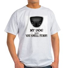 My dog says you smell funny Ash Grey T-Shirt