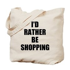 ID RATHER BE SHOPPING Tote Bag