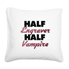 Half Engraver Half Vampire Square Canvas Pillow