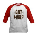 Got Mud? Muddy saying. Tee